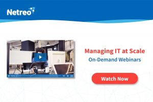 Managing IT at Scale - Webinar - Netreo - IT Infrastructure Management