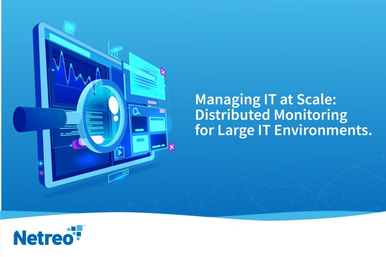 Managing IT at Scale: Distributed Monitoring for Large IT Environments - Netreo - Network Monitoring