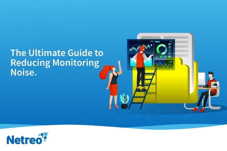 Reducing Monitoring Noises - Netreo - IT Management
