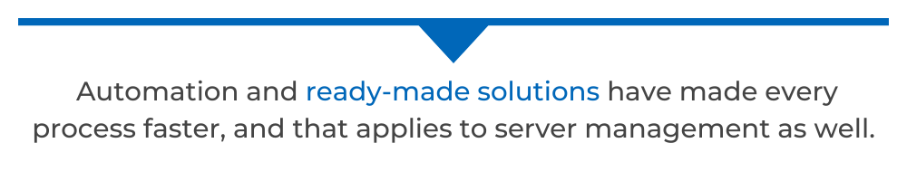 Automation and ready-made solutions have made every process faster, and that applies to server management as well.