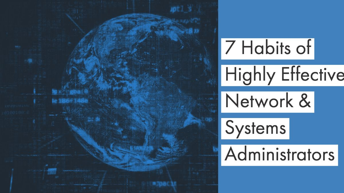 7 Habits of Highly Effective Network and Systems Administrators
